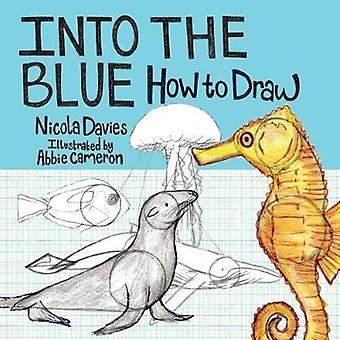 How to Draw Into the Blue by Illustrated by Abbie Cameron & Text by Nicola Davies
