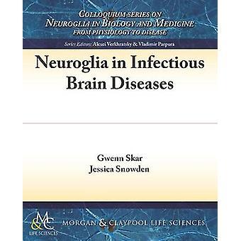 Neuroglia in Infectious Brain Diseases by Skar & Gwenn
