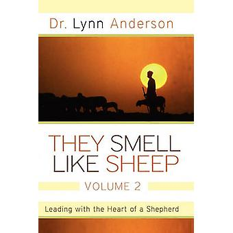 They Smell Like Sheep Volume 2 Leading with the Heart of a Shepherd by Anderson & Lynn