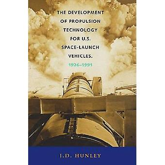 The Development of Propulsion Technology for U.S. SpaceLaunch Vehicles 19261991 by Hunley & J. D.