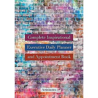 Complete Inspirational Executive Daily Planner and Appointment Book by Activinotes
