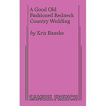 A Good Old Fashioned Redneck Country Wedding by Bauske & Kris