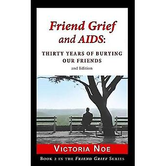 Friend Grief and AIDS Thirty Years of Burying Our Friends by Noe & Victoria