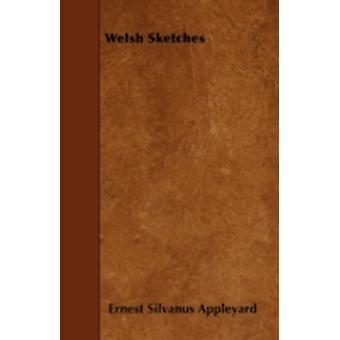 Welsh Sketches by Appleyard & Ernest Silvanus