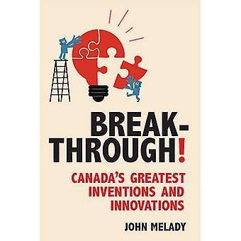 Breakthrough Canadas Greatest Inventions and Innovations by Melady & John