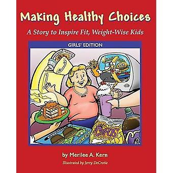 Making Healthy Choices A Story to Inspire Fit WeightWise Kids Girls Edition by Kern & Merilee A.