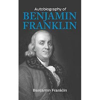 The Autobiography of Benjamin Franklin by Franklin & Benjamin