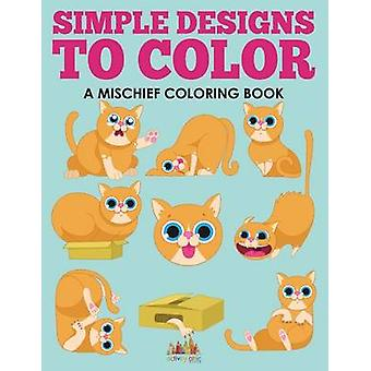 Simple Designs to Color a Mischief Coloring Book by Activity Attic Books