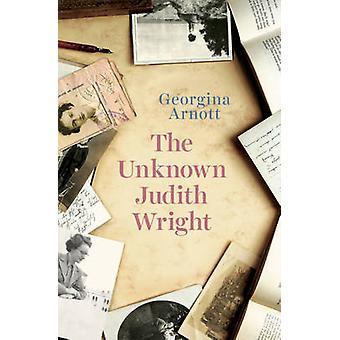 The Unknown Judith Wright by Arnott & Georgina