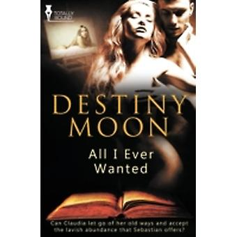 All I Ever Wanted by Moon & Destiny