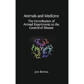 Animals and Medicine The Contribution of Animal Experiments to the Control of Disease by Botting & Jack