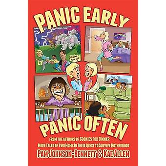 Panic Early Panic Often more true stories from two moms in their quest to survive motherhood by JohnsonBennett & Pam