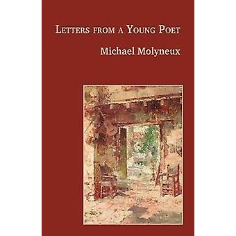 Letters from a Young Poet A Lonesome Journey to the Heart of the Latin American Dream by Molyneux & Michael