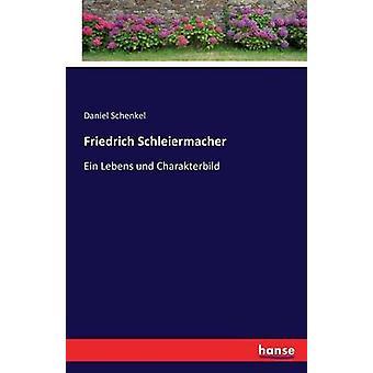 Friedrich SchleiermacherEin Lebens und Charakterbild by Schenkel & Daniel