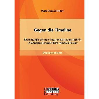Gegen Die Timeline Dramaturgie Der NonLinearen Narrationstechnik in GonzalezInarritus Film Amores Perros by Nedov & Pyotr Magnus