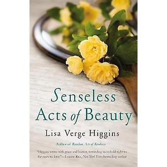 Senseless Acts of Beauty by Higgins & Lisa Verge