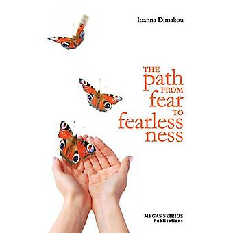 THE PATH FROM FEAR TO FEARLESSNESS by DIMAKOU & IOANNA
