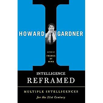 Intelligence Reframed - Multiple Intelligences for the 21st Century by