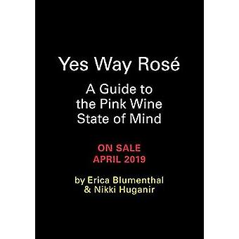 Yes Way Rose - A Guide to the Pink Wine State of Mind by Erica Blument