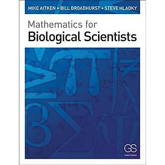 Mathematics for Biological Scientists von Mike Aitken - Bill Broadhurs