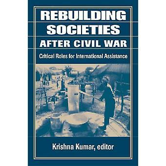 Rebuilding Societies After Civil War - Critical Roles for Internationa