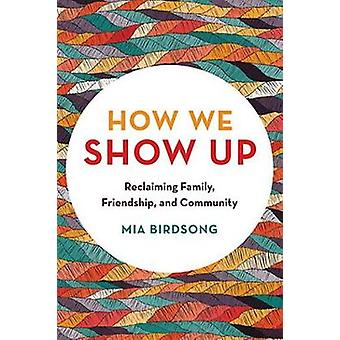 How We Show Up - Building Community in These Fractured Times by Mia Bi