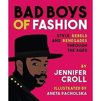 Bad Boys of Fashion - Style Rebels and Renegades Through the Ages by J