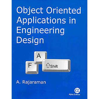 Object Oriented Applications in Engineering Design by A. Rajaraman -