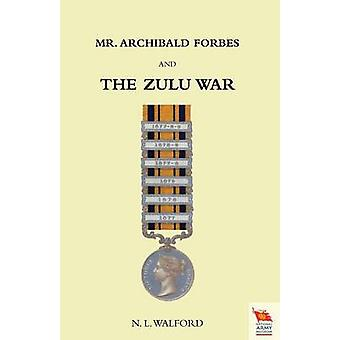 MR Archibald Forbes and the Zulu War by Captain Ra Instructor in Ta L