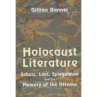 Holocaust Literature - Schulz - Levi - Spiegelman and the Memory of th