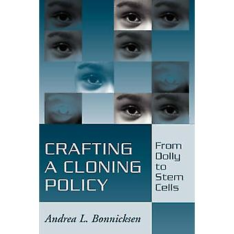 Crafting a Cloning Policy - From Dolly to Stem Cells by Andrea L. Bonn