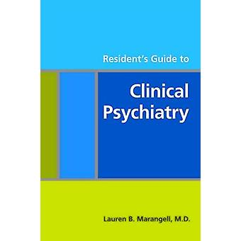 Resident's Guide to Clinical Psychiatry by Lauren B. Marangell - 9781
