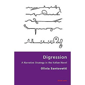 Digression - A Narrative Strategy in the Italian Novel by Olivia Santo