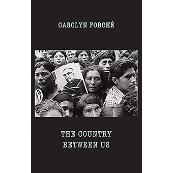 The Country Between Us by Carolyn Forche - 9781780373744 Book