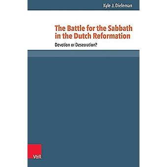 The Battle for the Sabbath in the Dutch Reformation - Devotion or Dese