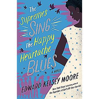 The Supremes Sing the Happy Heartache Blues by Edward Kelsey Moore -