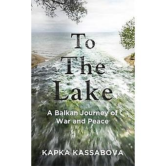 To the Lake - A Balkan Journey of War and Peace by Kapka Kassabova - 9