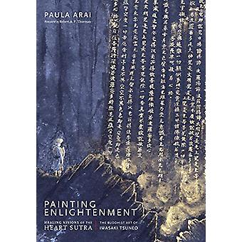 Painting Enlightenment - Healing Visions of the Heart Sutra by Paula A