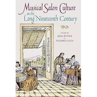Musical Salon Culture in the Long Nineteenth Century by Anja Bunzel -