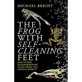 The Frog with Self-Cleaning Feet - And Other Extraordinary Tales from