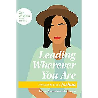 Leading Wherever You Are by Teresa Swanstrom Anderson - 9781631469947