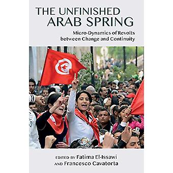 The Unfinished Arab Spring - Micro-Dynamics of Revolts between Change