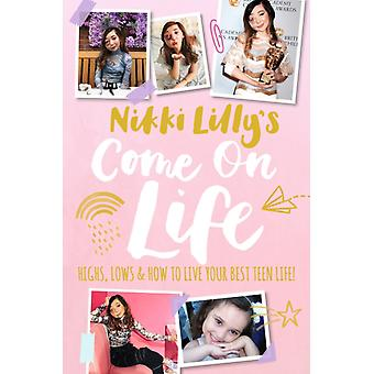 Nikki Lillys Come on Life Highs Lows and How to Live Your Best Teen Life by Lilly & Nikki
