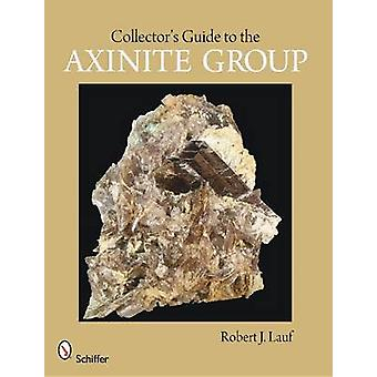 Collectors Guide to the Axinite Group by Lauf & Robert J. & PhD.