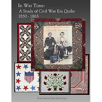 In War Time - A Study of Civil War Era Quilts 1850 - 1865 by The Ameri