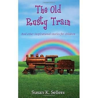 The Old Rusty Train - And other inspirational stories for children by