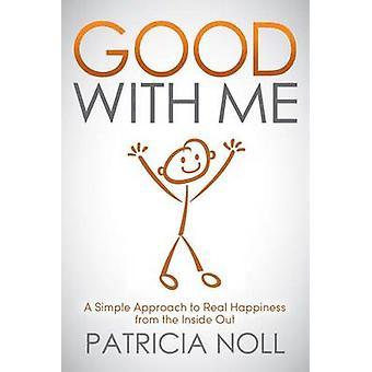Hyvä kanssani - Yksinkertainen lähestymistapa todelliseen onneen sisäpuolelta