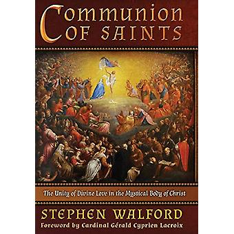 Communion of Saints - The Unity of Divine Love in the Mystical Body of