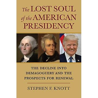The Lost Soul of the American Presidency by Stephen F. Knott