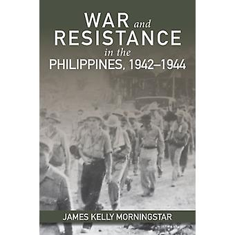 War and Resistance in the Philippines 19421944 by James Kelly Morningstar